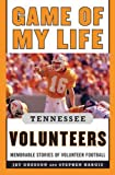 Game of My Life Tennessee Volunteers: Memorable Stories of Volunteer Football