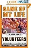 Game of My Life Tennessee Volunteers: Memorable Stories of Volunteer Football