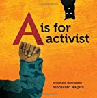 By Innosanto Nagara A is for Activist…