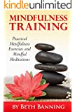 Meditation and Mindfulness Training: Practical Mindfulness Exercises and Mindful Meditations (The Meditation for Life Series Book 3)