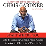 Start Where You Are | Chris Gardner