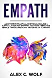 Empath: An Effective Practical Emotional Healing & Survival Guide for Empaths and Highly Sensitive People - Overcome Fears and Develop Your Gift