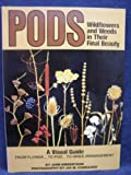Pods: Wildflowers and Weeds in Their Final Beauty (Scribner Library)