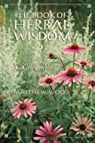 The Book of Herbal Wisdom: Using Plants as Medicines (1556432321) by Wood, Matthew