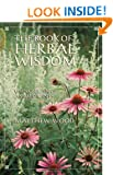 The Book of Herbal Wisdom: Using Plants as Medicine