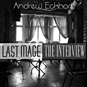 The Interview: Last Mage, Book 1 | [Andrew Eckhart]