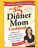 The  Dinner Mom Cookbook: 200 Recipes for Quick, Delicious, and Nourishing Meals That Are Easy on the Budget and a Snap to Prepare