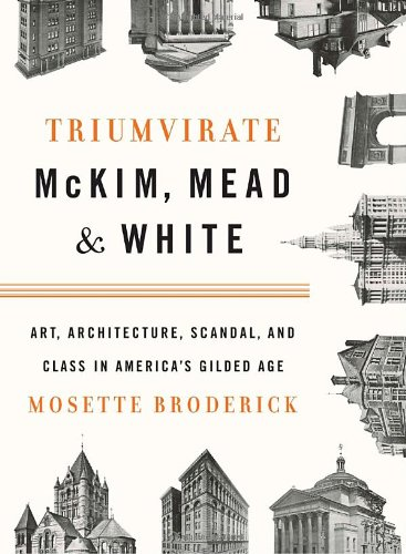 Triumvirate: McKim, Mead & White: Art, Architecture, Scandal, and Class in America