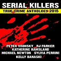 2015 Serial Killers True Crime Anthology: Volume 2: True Crimes Collection RJPP, Book 18 (       UNABRIDGED) by R. J. Parker, Peter Vronsky, Sylvia Perinni, Katherine Ramsland, Kelly Banaski Narrated by Don Kline