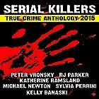 2015 Serial Killers True Crime Anthology: Volume 2: True Crimes Collection RJPP, Book 18 Hörbuch von R. J. Parker, Peter Vronsky, Sylvia Perinni, Katherine Ramsland, Kelly Banaski Gesprochen von: Don Kline