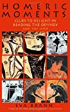 Homeric Moments: Clues to Delight in Reading the Odyssey and the Iliad (0967967570) by Eva Brann