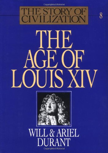 The Age of Louis XIV (The Story of Civilization VIII)
