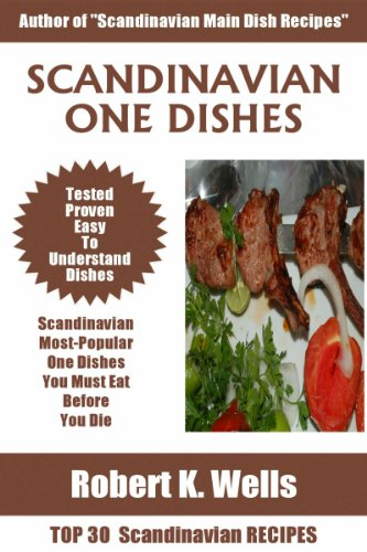 Top 30 Scandinavian Most-Popular ONE DISH Recipes You Must Eat Before You Die by Robert K. Wells