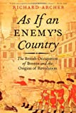 img - for As If an Enemy's Country: The British Occupation of Boston and the Origins of Revolution (Pivotal Moments in American History (Oxford)) book / textbook / text book