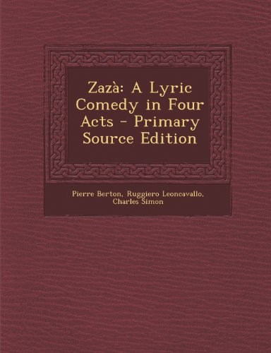 Zaza: A Lyric Comedy in Four Acts - Primary Source Edition