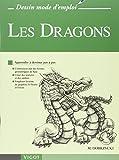 Les Dragons : Apprendre à dessiner pas à pas...