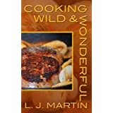 Cooking Wild & Wonderful - Cowboys can be gourmets too! ~ L. J. Martin