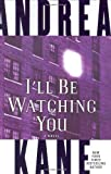 I'll Be Watching You: A Novel (0060741309) by Kane, Andrea