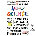 AsapSCIENCE: Answers to the World's Weirdest Questions, Most Persistent Rumors, and Unexplained Phenomena (       UNABRIDGED) by Mitchell Moffit, Greg Brown Narrated by Michael Moffit, Greg Brown