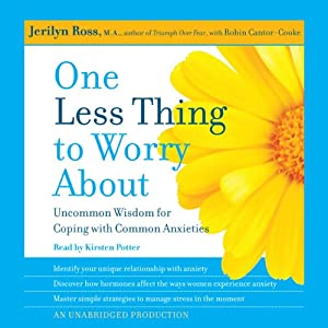 One Less Thing to Worry About: Uncommon Wisdom for Coping with Common Anxieties | [Jerilyn Ross, Robin Cantor-Cooke]