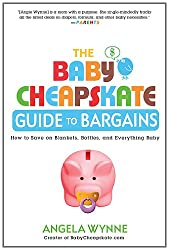 The Baby Cheapskate Guide to Bargains: How to Save on Blankets, Bottles, and Everything Baby