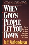 When God's People Let You Down: How to Rise Above Hurts That Often Occur Within the Church