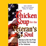 Chicken Soup for the Veteran's Soul: Stories to Stir the Pride and Honor the Courage of Our Veterans | Jack Canfield,Mark Victor Hansen,Sidney R. Slagter