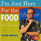 I'm Just Here for the Food: Food + Heat = Cooking (1584790830) by Brown, Alton