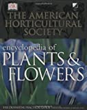 The American Horticultural Society Encyclopedia of Plants and Flowers (American Horticultural Society Practical Guides)
