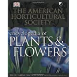 The American Horticultural Society Encyclopedia of Plants and Flowers (American Horticultural Society Practical Guides) ~ Christopher Brickell