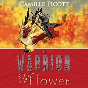 The Warrior & The Flower: 3 Kingdoms, Book 1 | [Camille Picott]