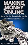 Making Money Online: Making Your First Thousand Dollars from the Internet has Never Been this Easy! Generate a Huge Monthly Passive Income from Home. Start ... with Proven Methods !) (English Edition)