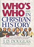 Who's Who in Christian History (0842310142) by Douglas, J. D.
