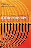 The Environmental Dimension of Asian Security: Conflict And Cooperation over Energy, Resources, And Pollution