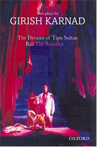 The Dreams of Tipu Sultan and Bali: The Sacrifice--Two Plays by Girish Karnad  (Oxford India Paperbacks), Girish Karnad