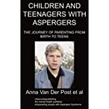 Children and Teenagers with Aspergers: The Journey of Parenting from Birth to Teensby Anna Van Der Post et al
