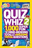 National Geographic Quiz Whiz 2: 1,000 Super Fun Mind-Bending Totally Awesome Trivia Questions (National Geographic Kids)