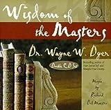 Wisdom of the Masters Wayne W. Dyer