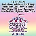 The Best of Cartoon Carnival, Volume One: 'The Interviews'  by Joe Bevilacqua Narrated by Joe Bevilacqua, Lorie Kellogg, Joe Barbera, Leonard Maltin, Bob Clampett, Stan Freberg, Daws Butler, Mel Blanc, Bill Marx, June Foray, Hoyt Curtin, Janet Waldo, Doug Young, Craig Marin
