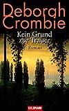Kein Grund zur Trauer -: Roman - Deborah Crombie