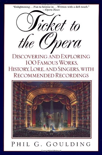 Ticket to the Opera: Discovering and Exploring 100 Famous Works, History, Lore, and Singers, with Recommended Recordings PDF