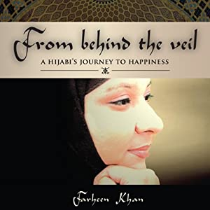 From Behind the Veil: A Hijabi's Journey to Happiness | [Farheen Khan]