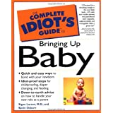 The Complete Idiot's Guide to Bringing Up Baby ~ Signe Larson