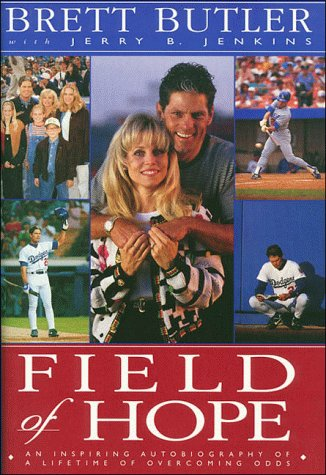 Field of Hope: An Inspiring Autobiography of a Lifetime of Overcoming Odds, Brett Butler, Jerry B. Jenkins