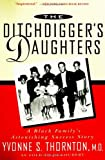 The Ditchdigger's Daughters: A Black Family's Astonishing Success Story (0452276195) by Yvonne S. Thornton