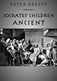 Socrates Children: Ancient: The 100 Greatest Philosophers
