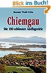 Chiemgau - Die 100 sch�nsten Ausflugs...