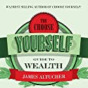 The Choose Yourself Guide to Wealth Hörbuch von James Altucher Gesprochen von: James Altucher