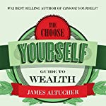 The Choose Yourself Guide to Wealth | James Altucher