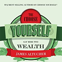 The Choose Yourself Guide to Wealth (       UNABRIDGED) by James Altucher Narrated by James Altucher